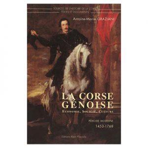 La Corse Génoise - Économie, société, culture Période moderne - Antoine-Marie GRAZIANI