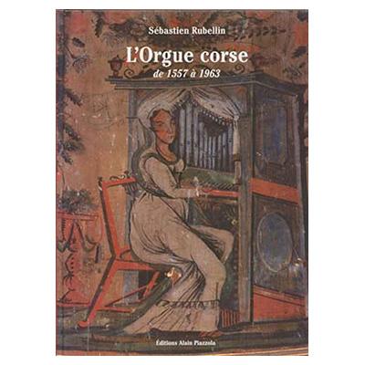 L'ORGUE CORSE De 1557 à 1963 - Sébastien Rubellin