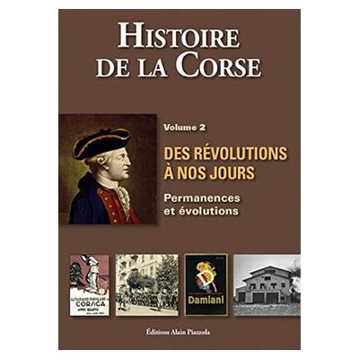 HISTOIRE DE LA CORSE Volume 2 - Des révolutions à nos jours - Antoine-Marie Graziani
